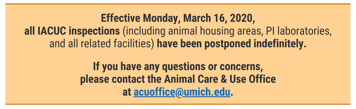 Effective Monday, March 16, 2020, all IACUC inspections (including animal housing areas, PI laboratories, and all related facilities) have been postponed indefinitely.